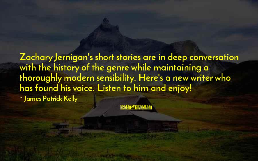 James Patrick Kelly Sayings By James Patrick Kelly: Zachary Jernigan's short stories are in deep conversation with the history of the genre while