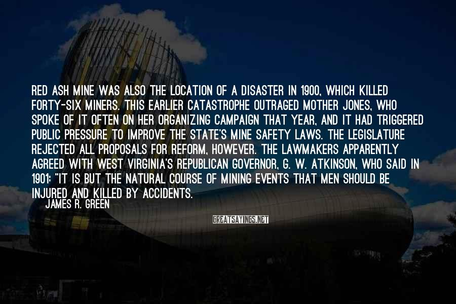 James R. Green Sayings: Red Ash mine was also the location of a disaster in 1900, which killed forty-six