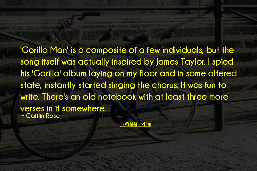 James Taylor Best Song Sayings By Caitlin Rose: 'Gorilla Man' is a composite of a few individuals, but the song itself was actually