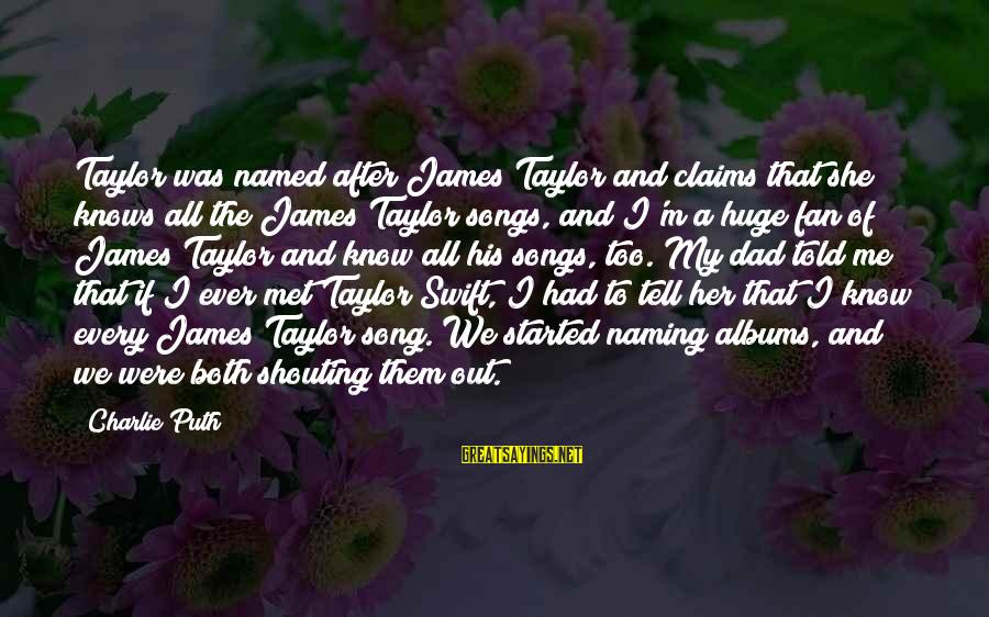James Taylor Best Song Sayings By Charlie Puth: Taylor was named after James Taylor and claims that she knows all the James Taylor