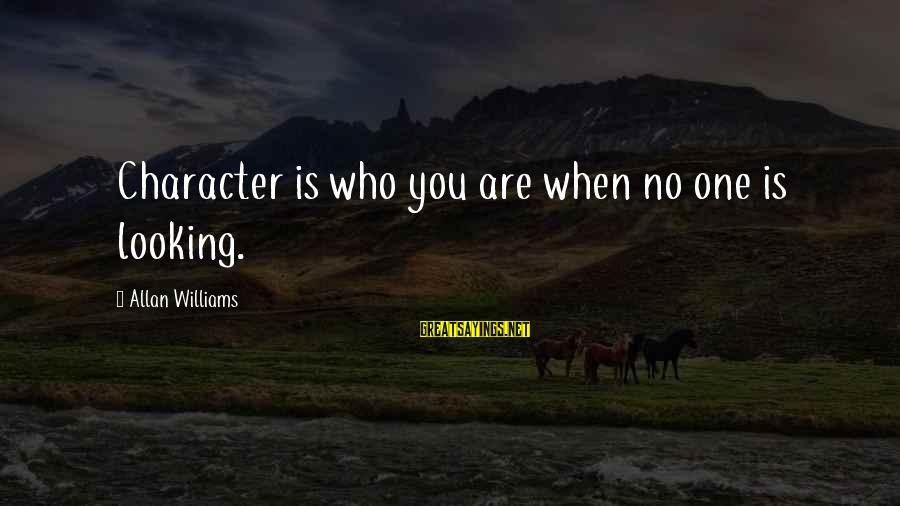 James Welch Sayings By Allan Williams: Character is who you are when no one is looking.