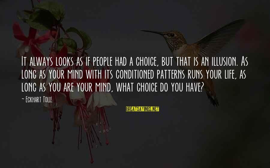 James Welch Sayings By Eckhart Tolle: It always looks as if people had a choice, but that is an illusion. As