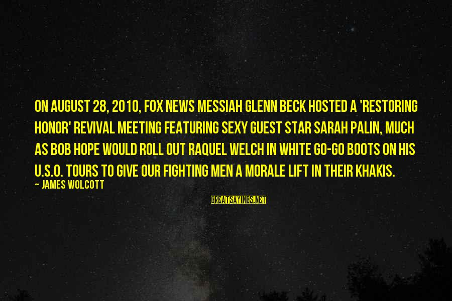 James Welch Sayings By James Wolcott: On August 28, 2010, Fox News messiah Glenn Beck hosted a 'Restoring Honor' revival meeting