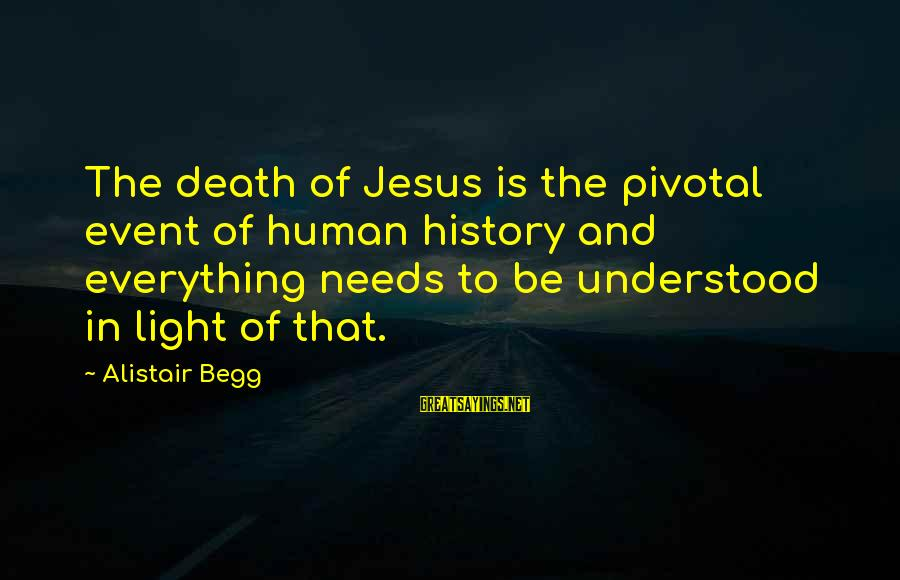Jamesy Boy Film Sayings By Alistair Begg: The death of Jesus is the pivotal event of human history and everything needs to