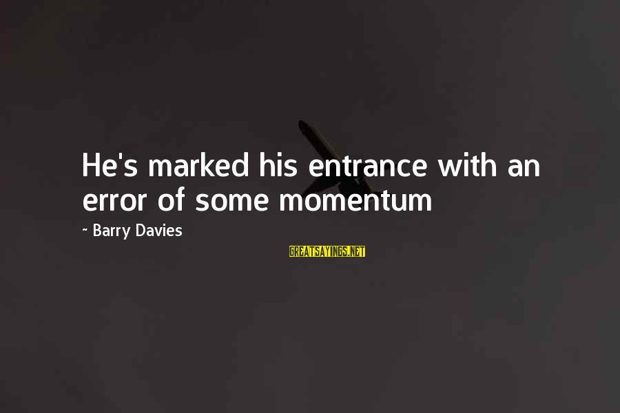 Jamesy Boy Film Sayings By Barry Davies: He's marked his entrance with an error of some momentum