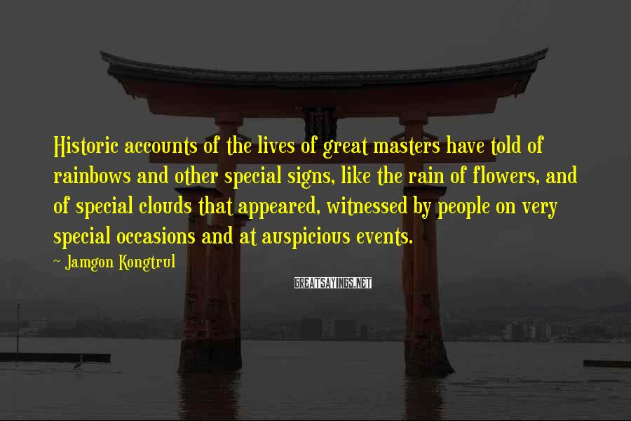 Jamgon Kongtrul Sayings: Historic accounts of the lives of great masters have told of rainbows and other special