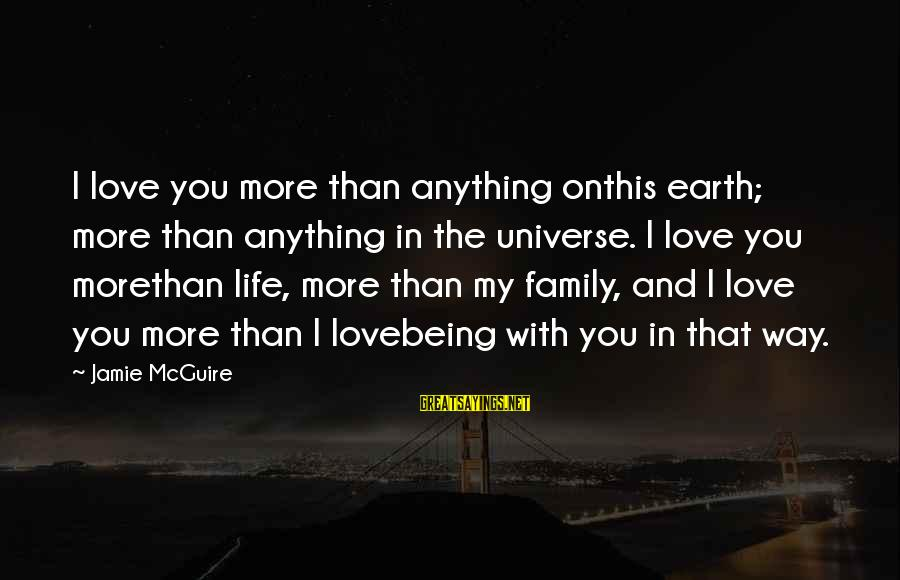 Jamie Mcguire Requiem Sayings By Jamie McGuire: I love you more than anything onthis earth; more than anything in the universe. I