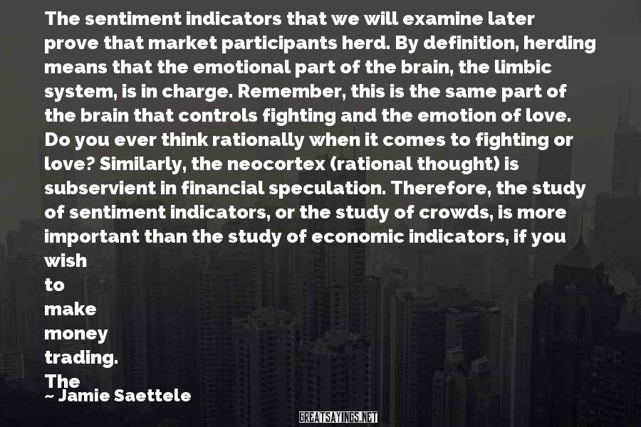 Jamie Saettele Sayings: The sentiment indicators that we will examine later prove that market participants herd. By definition,