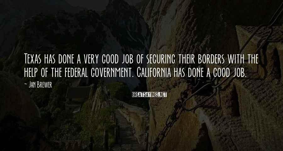 Jan Brewer Sayings: Texas has done a very good job of securing their borders with the help of