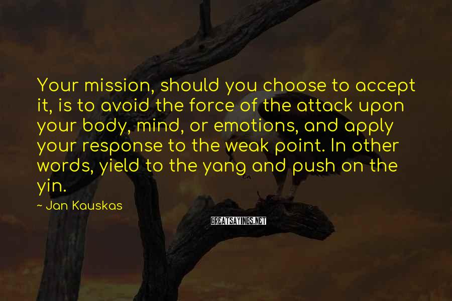 Jan Kauskas Sayings: Your mission, should you choose to accept it, is to avoid the force of the