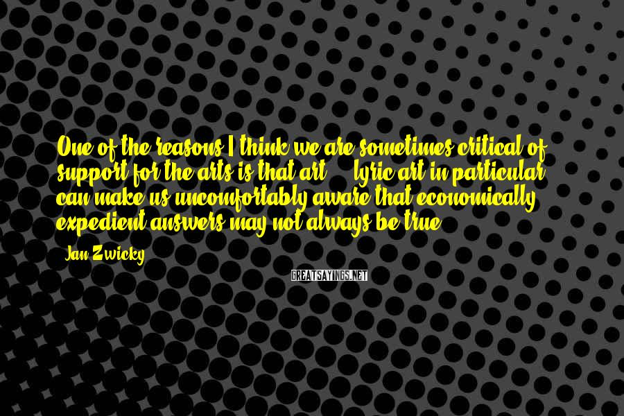 Jan Zwicky Sayings: One of the reasons I think we are sometimes critical of support for the arts