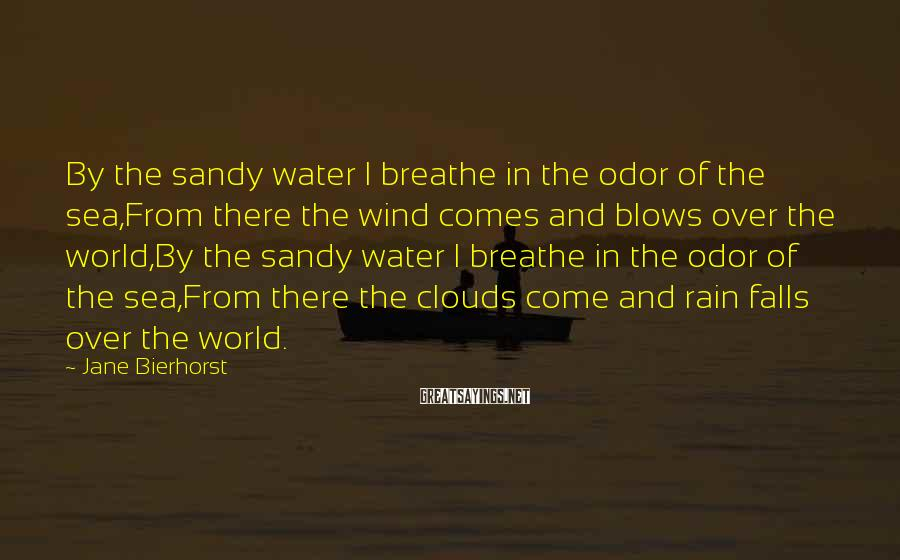 Jane Bierhorst Sayings: By the sandy water I breathe in the odor of the sea,From there the wind