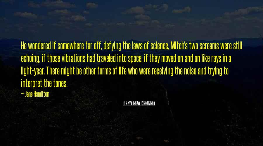 Jane Hamilton Sayings: He wondered if somewhere far off, defying the laws of science, Mitch's two screams were