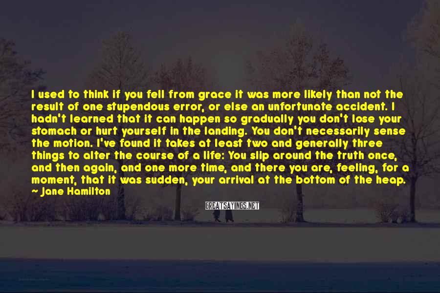 Jane Hamilton Sayings: I used to think if you fell from grace it was more likely than not