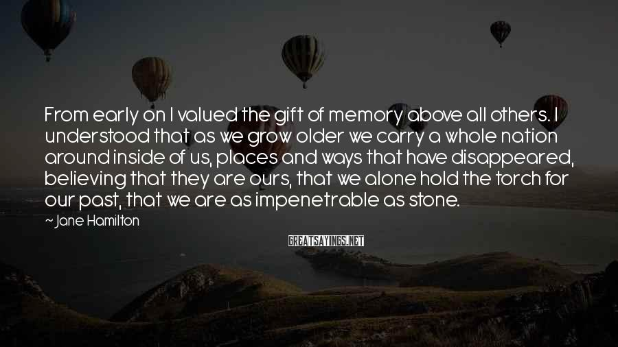Jane Hamilton Sayings: From early on I valued the gift of memory above all others. I understood that