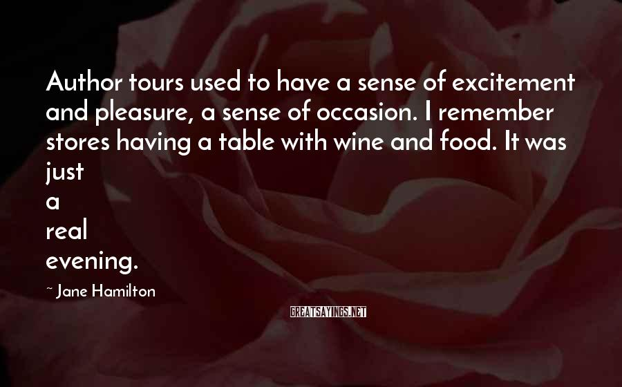 Jane Hamilton Sayings: Author tours used to have a sense of excitement and pleasure, a sense of occasion.