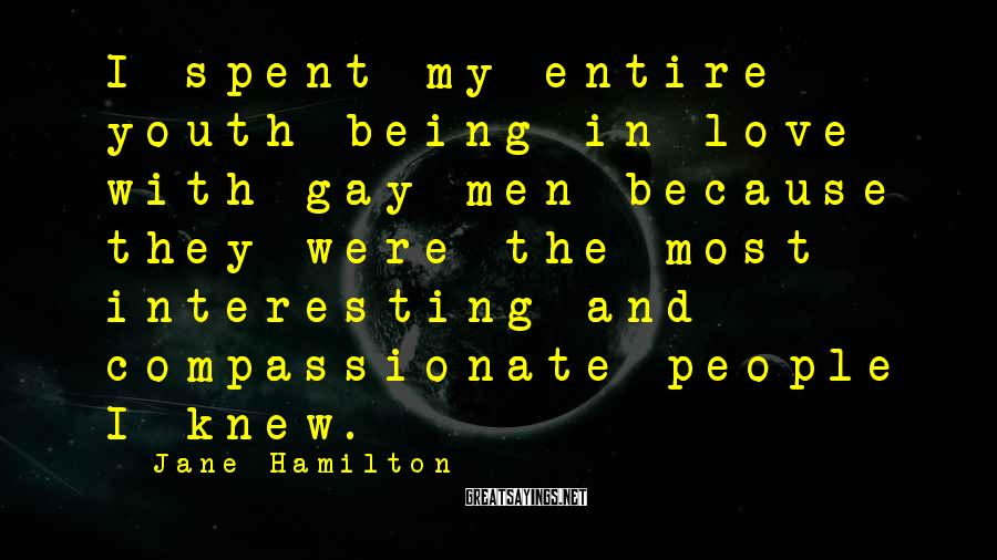 Jane Hamilton Sayings: I spent my entire youth being in love with gay men because they were the