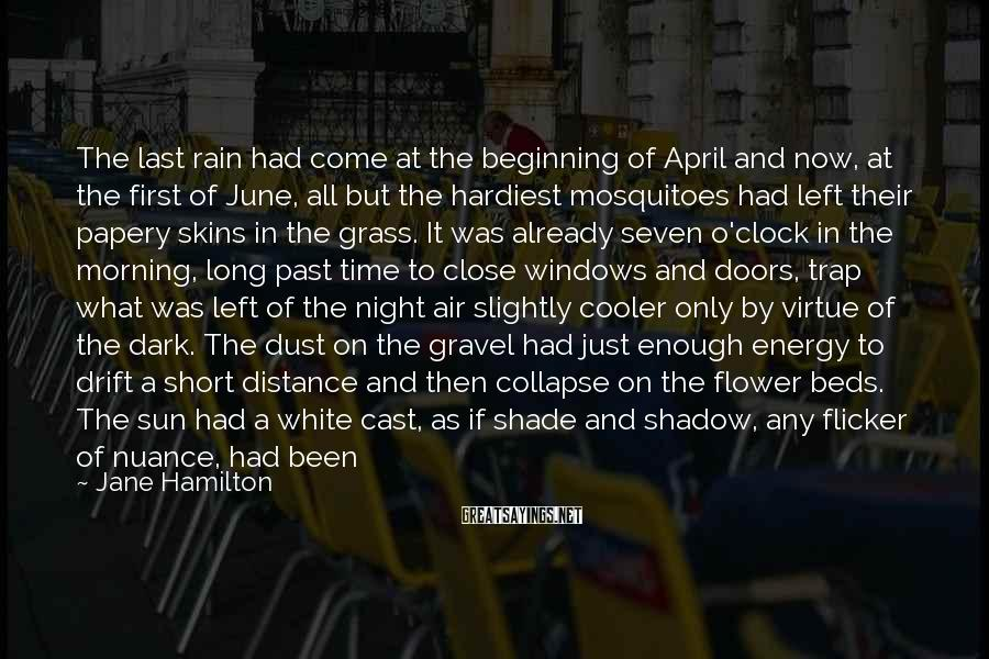 Jane Hamilton Sayings: The last rain had come at the beginning of April and now, at the first