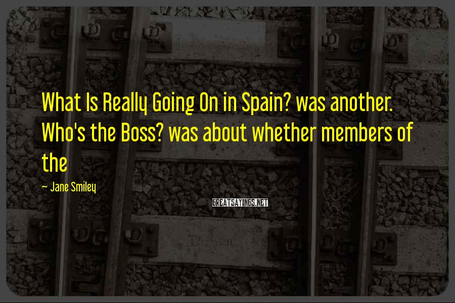 Jane Smiley Sayings: What Is Really Going On in Spain? was another. Who's the Boss? was about whether