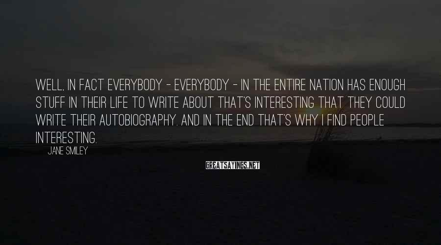 Jane Smiley Sayings: Well, in fact everybody - everybody - in the entire nation has enough stuff in