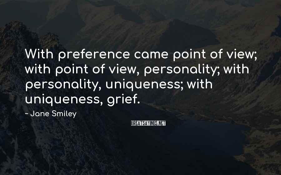 Jane Smiley Sayings: With preference came point of view; with point of view, personality; with personality, uniqueness; with