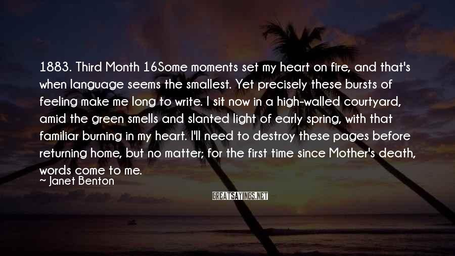 Janet Benton Sayings: 1883. Third Month 16Some moments set my heart on fire, and that's when language seems