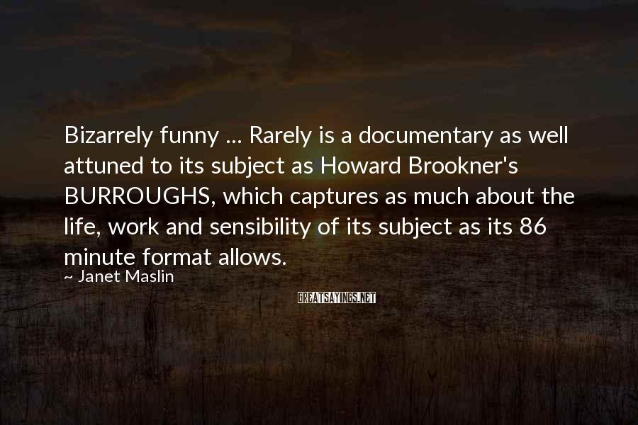 Janet Maslin Sayings: Bizarrely funny ... Rarely is a documentary as well attuned to its subject as Howard