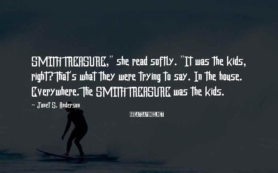 """Janet S. Anderson Sayings: SMITH TREASURE,"""" she read softly. """"It was the kids, right? That's what they were trying"""