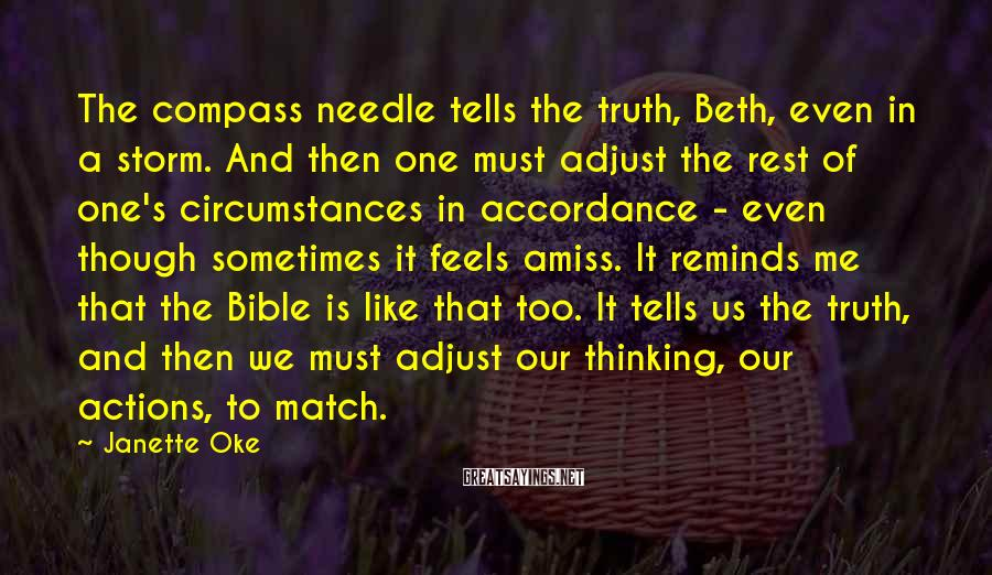Janette Oke Sayings: The compass needle tells the truth, Beth, even in a storm. And then one must
