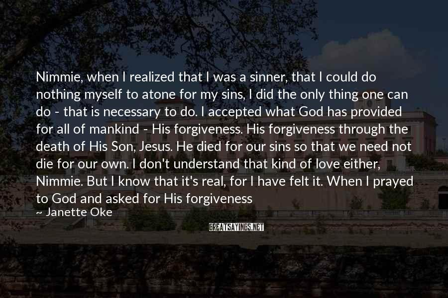Janette Oke Sayings: Nimmie, when I realized that I was a sinner, that I could do nothing myself