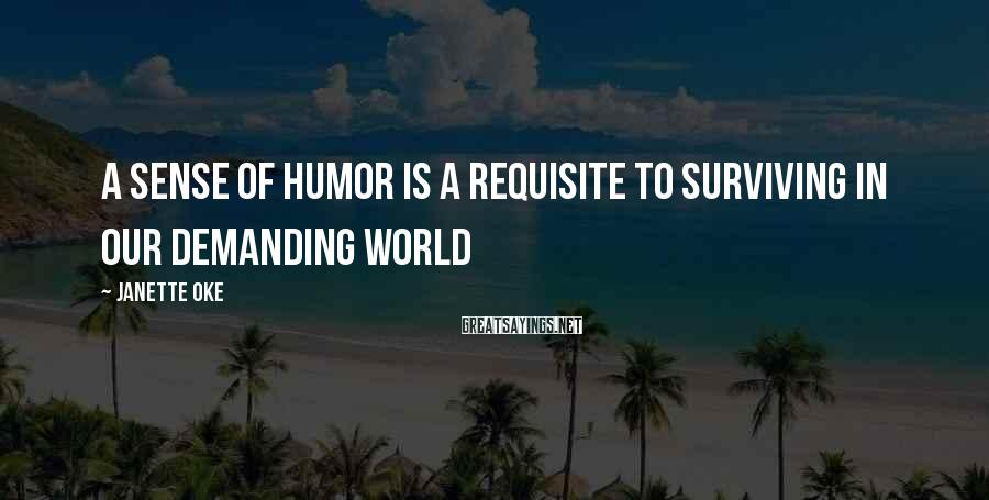Janette Oke Sayings: A sense of humor is a requisite to surviving in our demanding world