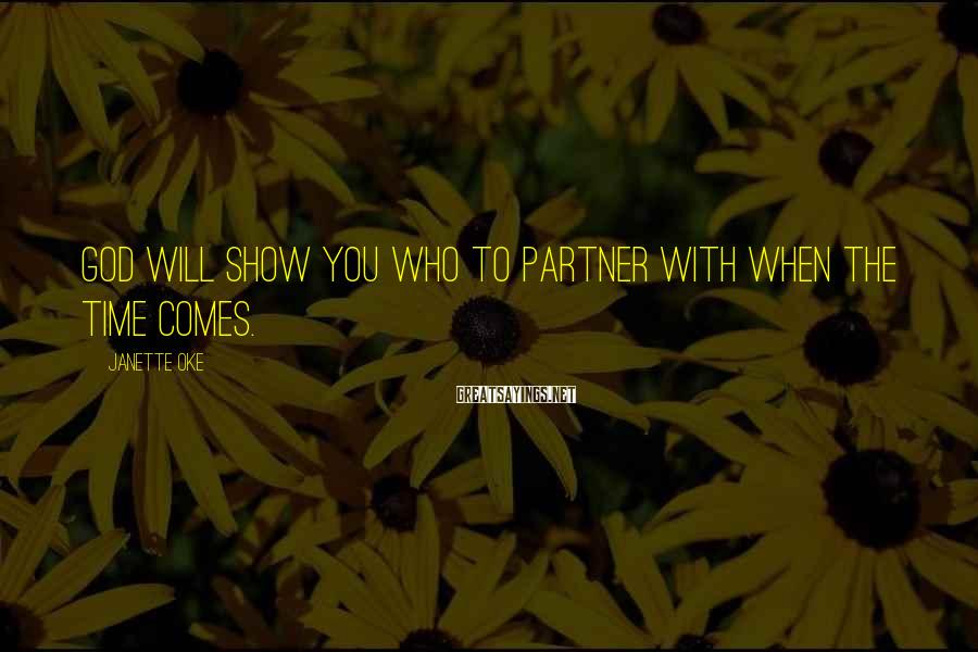 Janette Oke Sayings: God will show you who to partner with when the time comes.