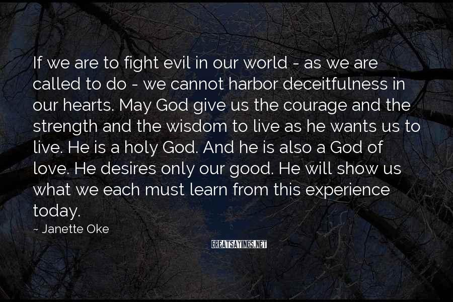 Janette Oke Sayings: If we are to fight evil in our world - as we are called to