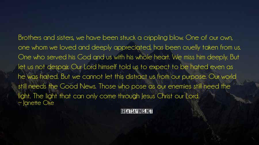 Janette Oke Sayings: Brothers and sisters, we have been struck a crippling blow. One of our own, one