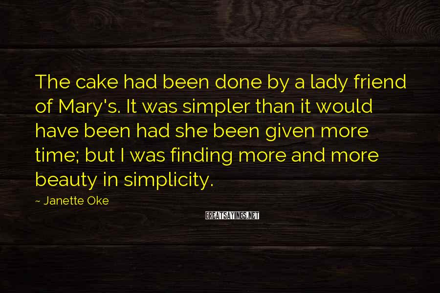Janette Oke Sayings: The cake had been done by a lady friend of Mary's. It was simpler than