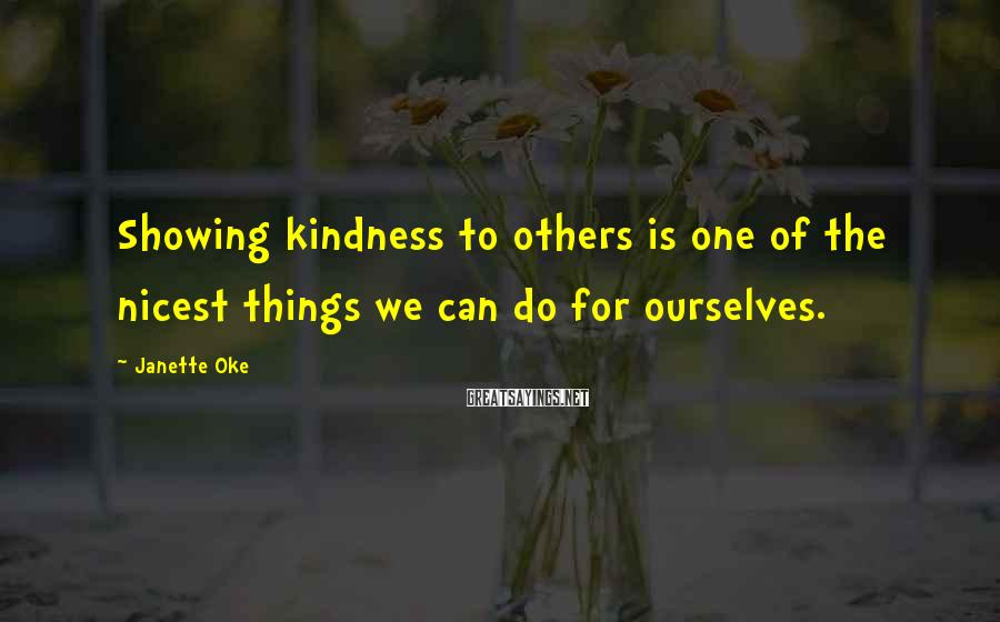 Janette Oke Sayings: Showing kindness to others is one of the nicest things we can do for ourselves.
