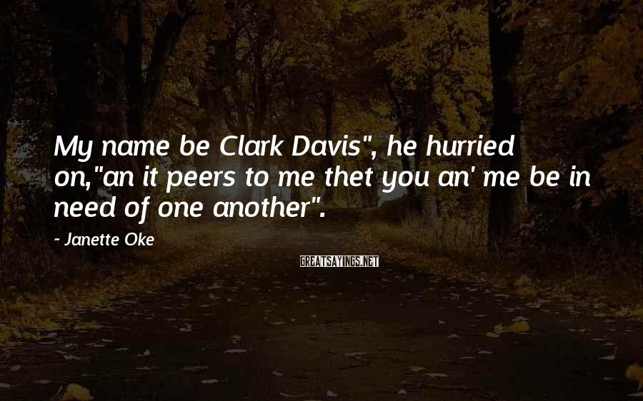 "Janette Oke Sayings: My name be Clark Davis"", he hurried on,""an it peers to me thet you an'"