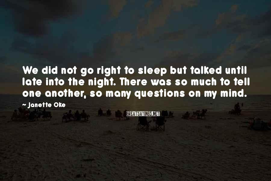 Janette Oke Sayings: We did not go right to sleep but talked until late into the night. There