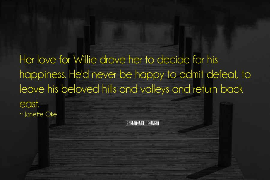 Janette Oke Sayings: Her love for Willie drove her to decide for his happiness. He'd never be happy