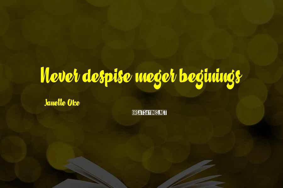 Janette Oke Sayings: Never despise meger beginings!