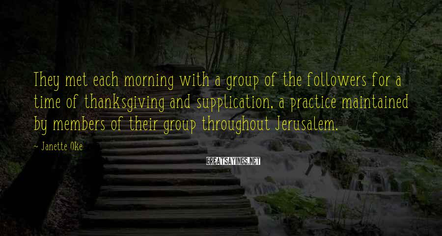 Janette Oke Sayings: They met each morning with a group of the followers for a time of thanksgiving
