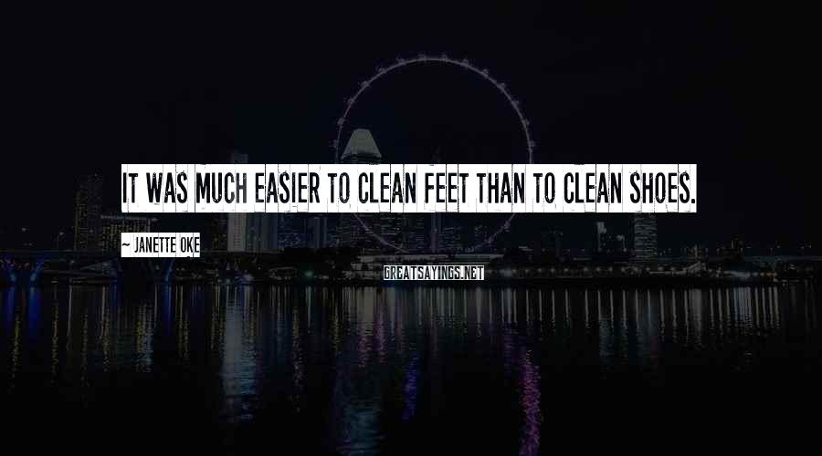 Janette Oke Sayings: It was much easier to clean feet than to clean shoes.