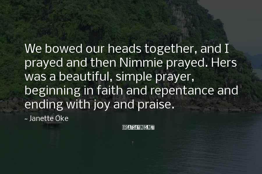 Janette Oke Sayings: We bowed our heads together, and I prayed and then Nimmie prayed. Hers was a
