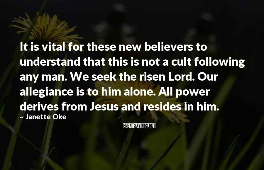 Janette Oke Sayings: It is vital for these new believers to understand that this is not a cult