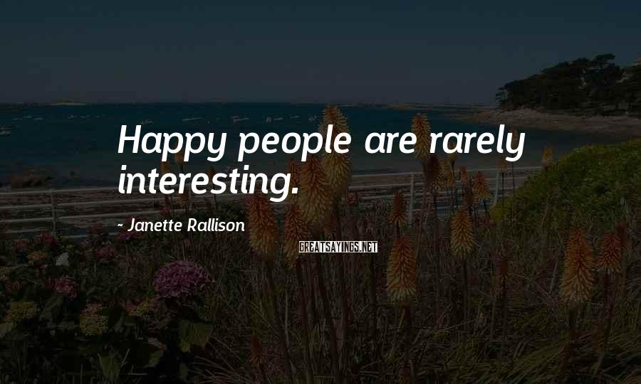 Janette Rallison Sayings: Happy people are rarely interesting.