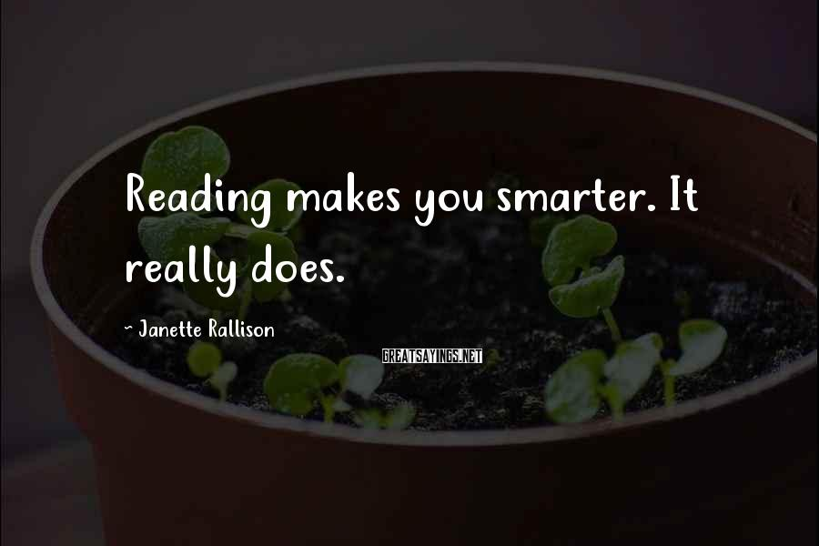 Janette Rallison Sayings: Reading makes you smarter. It really does.