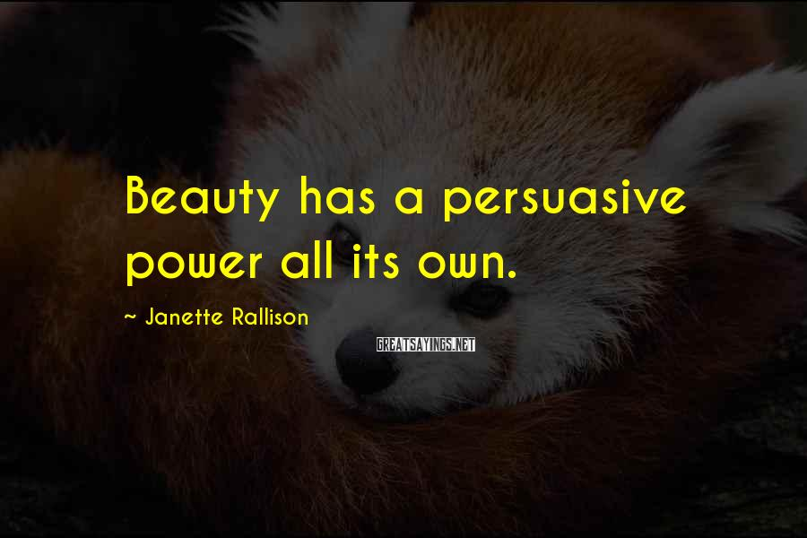 Janette Rallison Sayings: Beauty has a persuasive power all its own.