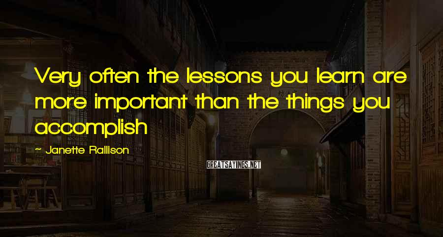 Janette Rallison Sayings: Very often the lessons you learn are more important than the things you accomplish