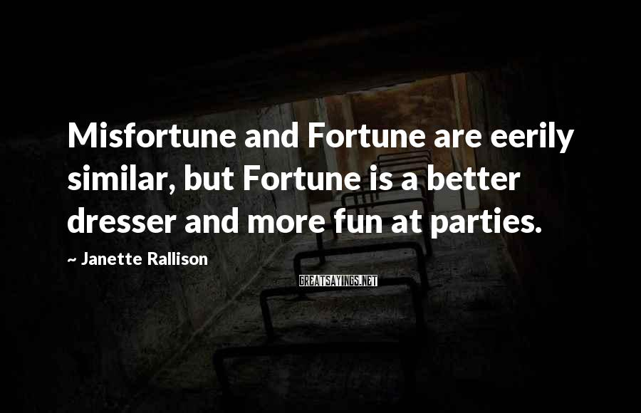 Janette Rallison Sayings: Misfortune and Fortune are eerily similar, but Fortune is a better dresser and more fun