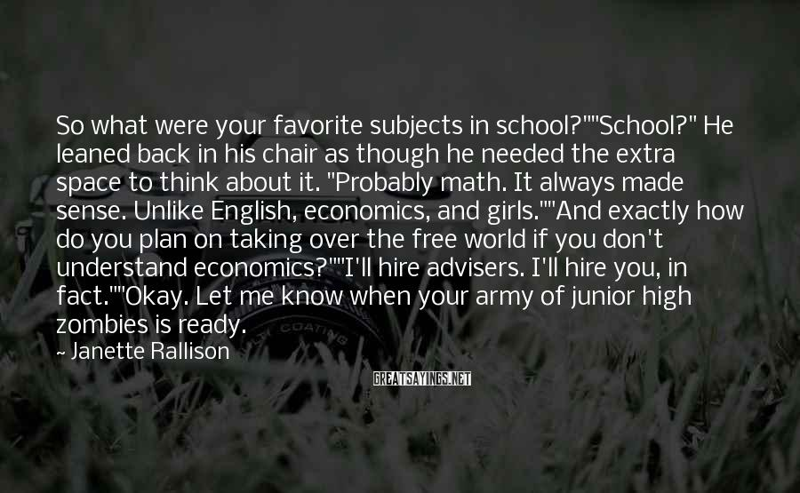 "Janette Rallison Sayings: So what were your favorite subjects in school?""""School?"" He leaned back in his chair as"